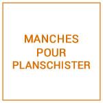 MANCHES POUR PLANSCHISTER