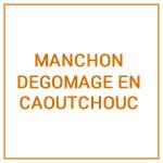 MANCHON DEGOMAGE EN CAOUTCHOUC