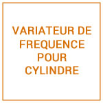 VARIATEUR DE FREQUENCE POUR CYLINDRE